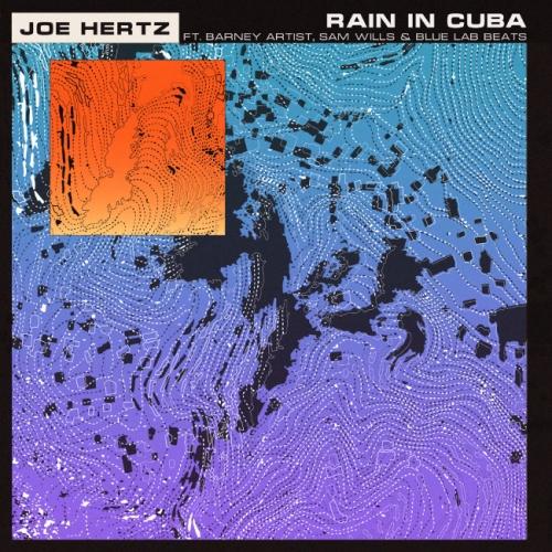 Joe Hertz  - Rain In Cuba ft. Barney Artist, Sam Wills, Blue Lab Beats